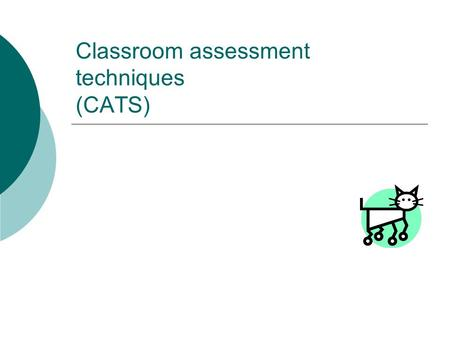 Classroom assessment techniques (CATS). What are CATS?  How many of you have seen this book before? Please put your hands up.  Congratulations! You.