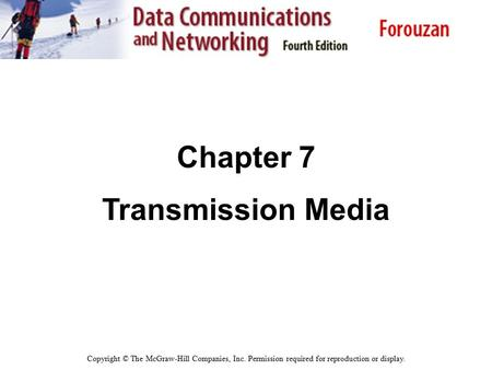 Chapter 7 Transmission Media Copyright © The McGraw-Hill Companies, Inc. Permission required for reproduction or display.