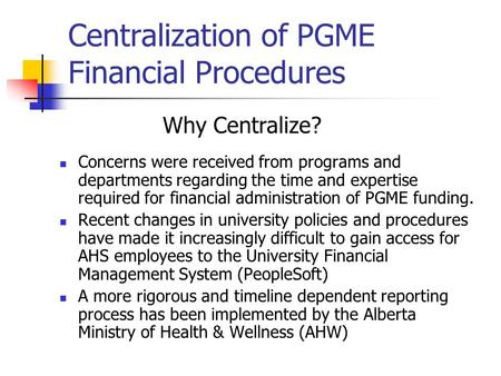 Centralization of PGME Financial Procedures Concerns were received from programs and departments regarding the time and expertise required for financial.