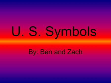 U. S. Symbols By: Ben and Zach. Mystery Symbol Ω I'm on the one dollar bill. Ω I'm the national emblem. ΩI have rough bumps on my feet. Ω I was chosen.