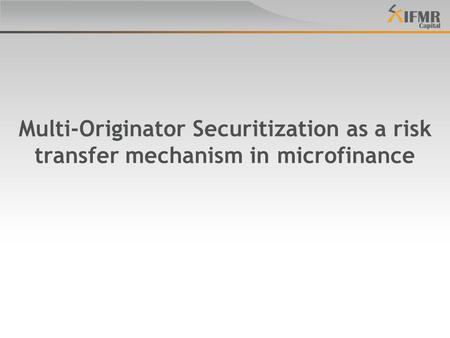 Outline Securitization as a risk transfer mechanism