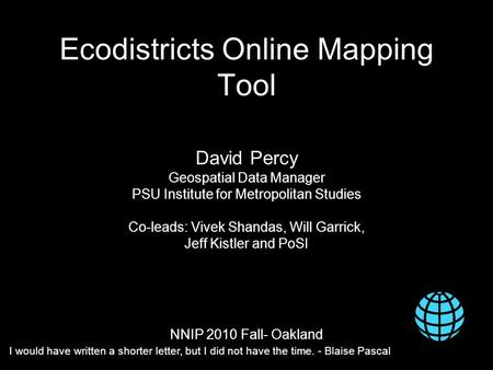 Ecodistricts Online Mapping Tool David Percy Geospatial Data Manager PSU Institute for Metropolitan Studies Co-leads: Vivek Shandas, Will Garrick, Jeff.