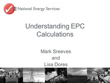 Understanding EPC Calculations Mark Sreeves and Lisa Dores.