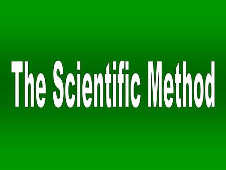 The scientific method is a systematic approach to problem solving. A step-by-step way of tackling scientific problems or questions that all scientists.