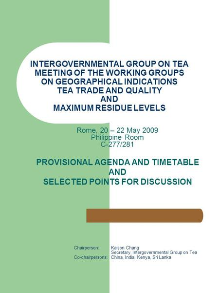 INTERGOVERNMENTAL GROUP ON TEA MEETING OF THE WORKING GROUPS ON GEOGRAPHICAL INDICATIONS TEA TRADE AND QUALITY AND MAXIMUM RESIDUE LEVELS Rome, 20 – 22.