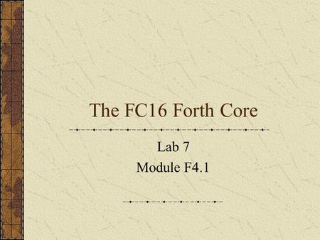 The FC16 Forth Core Lab 7 Module F4.1. Lab 7 Hex OpcodeNameFunction 0000NOP No operation 0001DUP Duplicate T and push data stack. N <= T; N2 <= N;