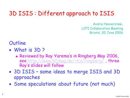 Andrei Nomerotski 1 3D ISIS : Different approach to ISIS Andrei Nomerotski, LCFI Collaboration Meeting Bristol, 20 June 2006 Outline  What is 3D ? u Reviewed.