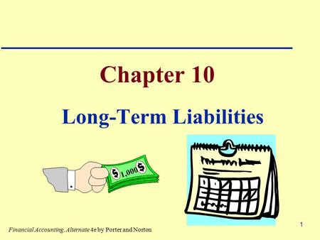 1 Chapter 10 Long-Term Liabilities 1,000 Financial Accounting, Alternate 4e by Porter and Norton.
