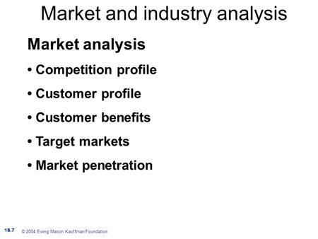 Market and industry analysis Market analysis Competition profile Customer profile Customer benefits Target markets Market penetration 18.7 © 2004 Ewing.