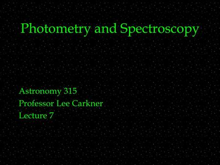 Photometry and Spectroscopy