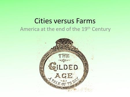 Cities versus Farms America at the end of the 19 th Century.