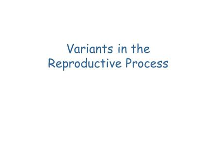 Variants in the Reproductive Process