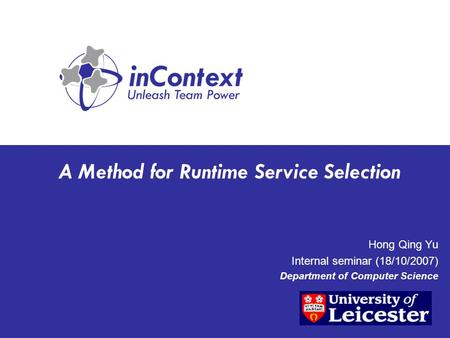 A Method for Runtime Service Selection Hong Qing Yu Internal seminar (18/10/2007) Department of Computer Science.