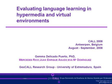 Evaluating language learning in hypermedia and virtual environments CALL 2008 Antwerpen, Belgium August - September, 2008 GexCALL Research Group - University.