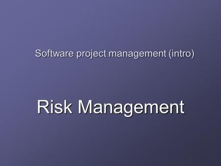 Software project management (intro) Risk Management.