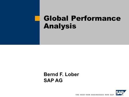 Global Performance Analysis Bernd F. Lober SAP AG.