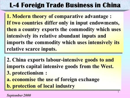 1 1. Modern theory of comparative advantage : If two countries differ only in input endowments, then a country exports the commodity which uses intensively.