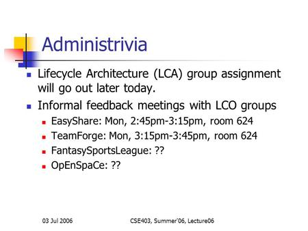 Administrivia Lifecycle Architecture (LCA) group assignment will go out later today. Informal feedback meetings with LCO groups EasyShare: Mon, 2:45pm-3:15pm,