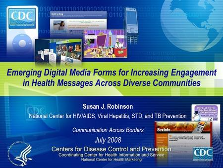 Emerging Digital Media Forms for Increasing Engagement in Health Messages Across Diverse Communities Susan J. Robinson National Center for HIV/AIDS, Viral.
