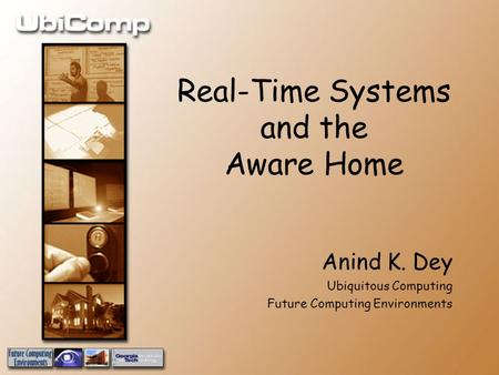 Real-Time Systems and the Aware Home Anind K. Dey Ubiquitous Computing Future Computing Environments.