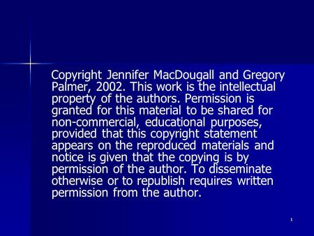1 Copyright Jennifer MacDougall and Gregory Palmer, 2002. This work is the intellectual property of the authors. Permission is granted for this material.