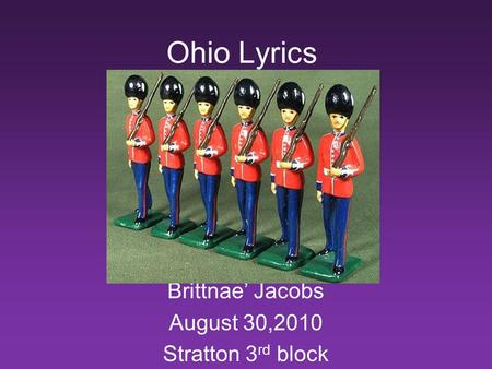 Ohio Lyrics Brittnae' Jacobs August 30,2010 Stratton 3 rd block.