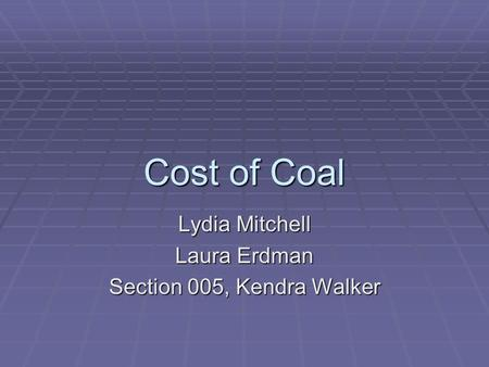 Cost of Coal Lydia Mitchell Laura Erdman Section 005, Kendra Walker.