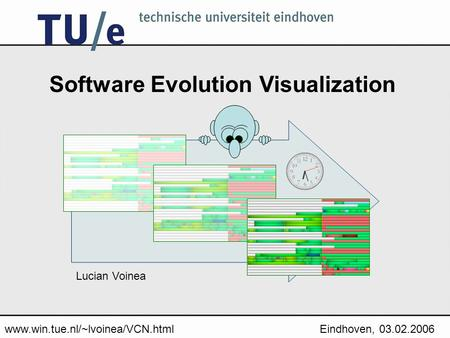 Www.win.tue.nl/~lvoinea/VCN.htmlEindhoven, 03.02.2006 Software Evolution Visualization Lucian Voinea.