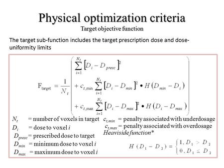 Physical optimization criteria Target objective function N t = number of voxels in target D i = dose to voxel i D presc = prescribed dose to target D min.