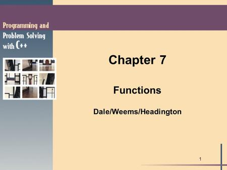 1 Chapter 7 Functions Dale/Weems/Headington. 2 Functions l Control structures l every C++ program must have a function called main l program execution.