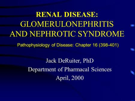Pathophysiology of Disease: Chapter 16 (398-401) RENAL DISEASE: GLOMERULONEPHRITIS AND NEPHROTIC SYNDROME Pathophysiology of Disease: Chapter 16 (398-401)