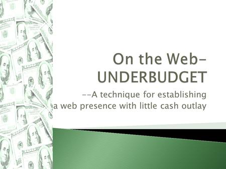 --A technique for establishing a web presence with little cash outlay.