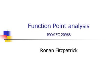 Function Point analysis ISO/IEC 20968 Ronan Fitzpatrick.