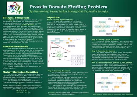 Protein Domain Finding Problem Olga Russakovsky, Eugene Fratkin, Phuong Minh Tu, Serafim Batzoglou Algorithm Step 1: Creating a graph of k-mers First,