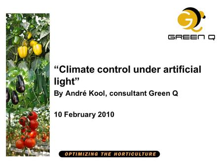 """Climate control under artificial light"" By André Kool, consultant Green Q 10 February 2010."