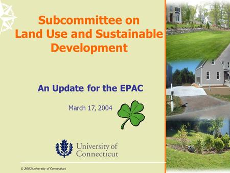 © 2003 University of Connecticut Subcommittee on Land Use and Sustainable Development An Update for the EPAC March 17, 2004.