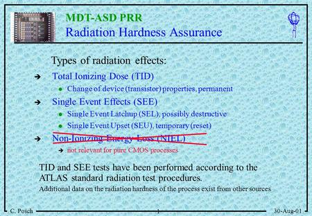 MDT-ASD PRR C. Posch30-Aug-01 1 Radiation Hardness Assurance   Total Ionizing Dose (TID) Change of device (transistor) properties, permanent   Single.