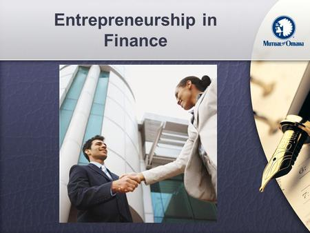 Entrepreneurship in Finance. Benefits of Financial Services Career Independence Flexibility Unlimited Income Potential Rewarded for results and hard work.