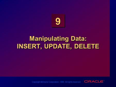 Copyright  Oracle Corporation, 1998. All rights reserved. 9 Manipulating Data: INSERT, UPDATE, DELETE.