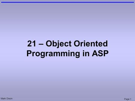 Mark Dixon Page 1 21 – Object Oriented Programming in ASP.