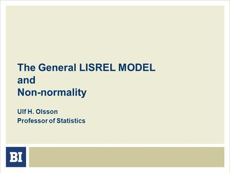 The General LISREL MODEL and Non-normality Ulf H. Olsson Professor of Statistics.