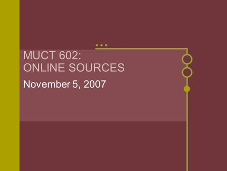 MUCT 602: ONLINE SOURCES November 5, 2007. Part 1: Subscription Sources The BGSU Libraries have a number of subscriptions. These resources are carefully.