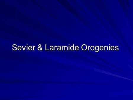 Sevier & Laramide Orogenies. The North American Cordillera.