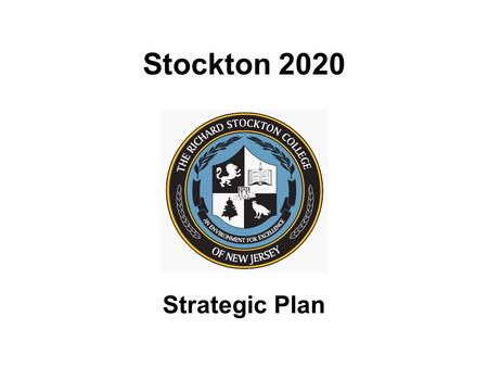 Stockton 2020 Strategic Plan. Stockton 2020: What is the Balanced Scorecard? Strategic Management System Communications System Accountability System Evolving.