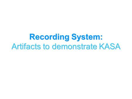 Recording System: Artifacts to demonstrate KASA. Elective Artifacts Bank 1.Career assessment activity 2.Case study activity 3.Diagnostic evaluation plan.