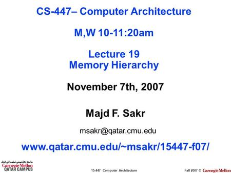 15-447 Computer ArchitectureFall 2007 © November 7th, 2007 Majd F. Sakr  CS-447– Computer Architecture.