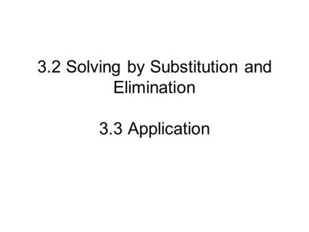 3.2 Solving by Substitution and Elimination 3.3 Application.