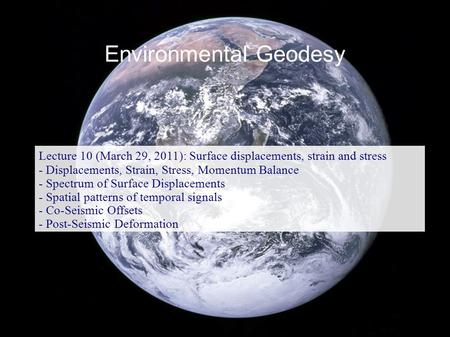 Environmental Geodesy Lecture 10 (March 29, 2011): Surface displacements, strain and stress - Displacements, Strain, Stress, Momentum Balance - Spectrum.