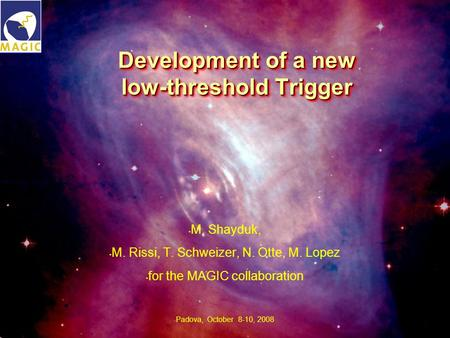 MPI Seminar, October 7, 2008Thomas Schweizer, Development of a new low-threshold Trigger M. Shayduk, M. Rissi, T. Schweizer, N. Otte, M. Lopez for the.