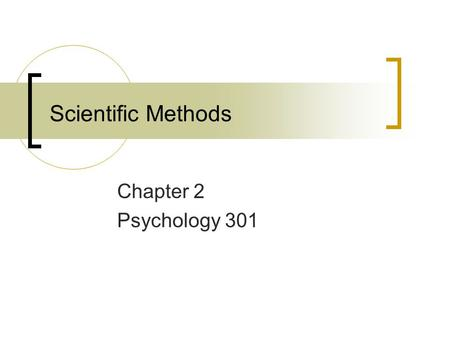 Scientific Methods Chapter 2 Psychology 301.